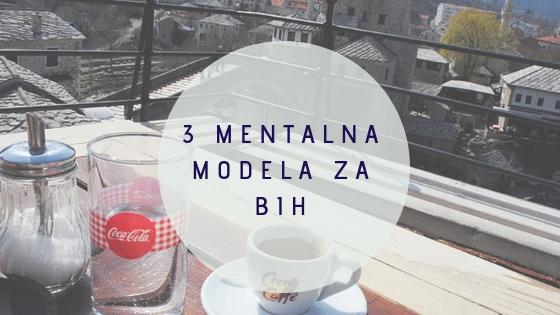 3 Mentalna modela koja moraš znati ako živiš u BiH