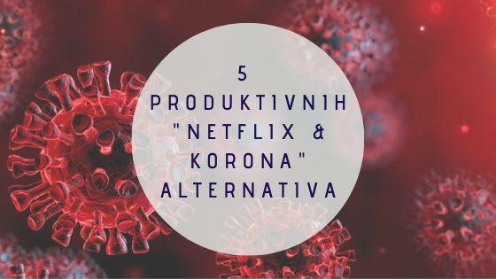 """5 produktivnih """"Netflix & Korona"""" alternativa"""