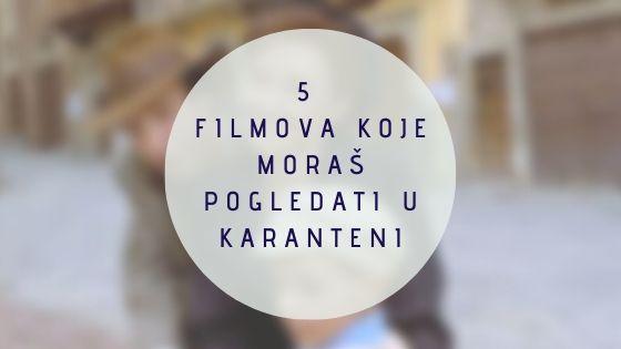 5 filmova koje moraš pogledati u karanteni