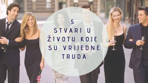 5 stvari koje su vrijedne truda u životu